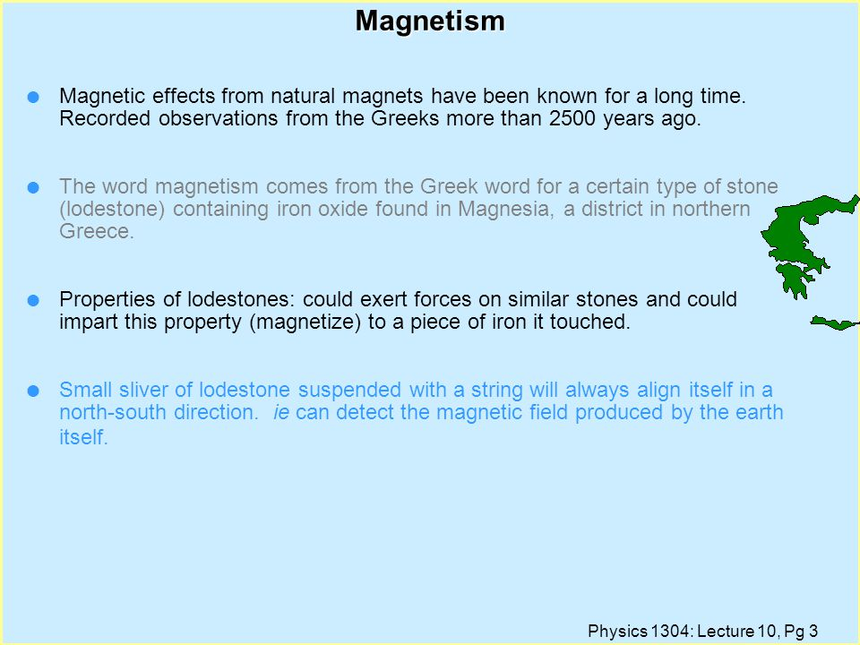Magnetism Magnetic effects from natural magnets have been known for a long time. Recorded observations from the Greeks more than 2500 years ago.