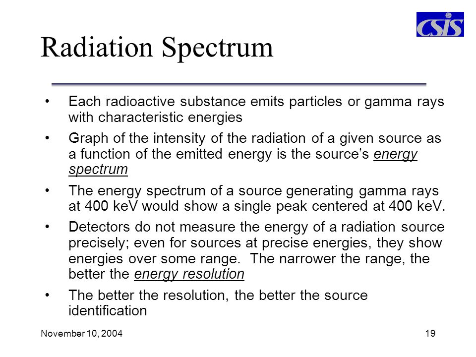 Radiation Spectrum Each radioactive substance emits particles or gamma rays with characteristic energies.