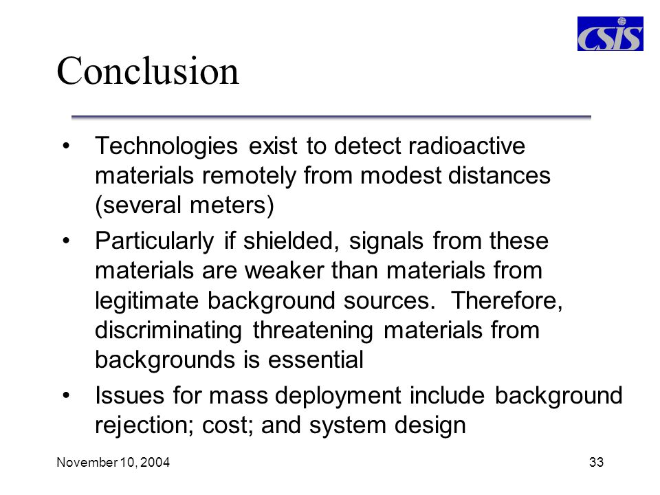 Conclusion Technologies exist to detect radioactive materials remotely from modest distances (several meters)