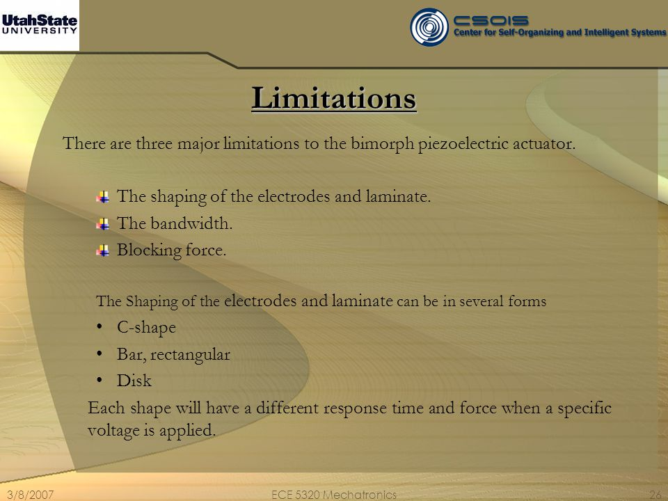 Limitations There are three major limitations to the bimorph piezoelectric actuator. The shaping of the electrodes and laminate.