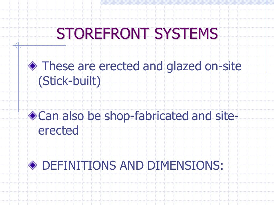 STOREFRONT SYSTEMS These are erected and glazed on-site (Stick-built)