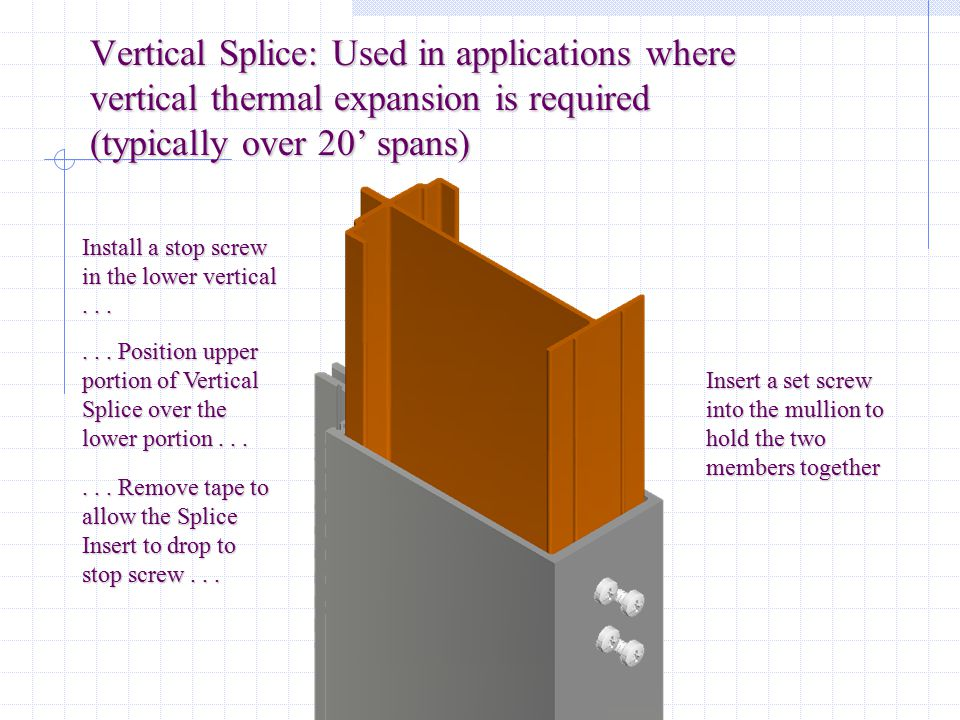 Vertical Splice: Used in applications where vertical thermal expansion is required (typically over 20' spans)