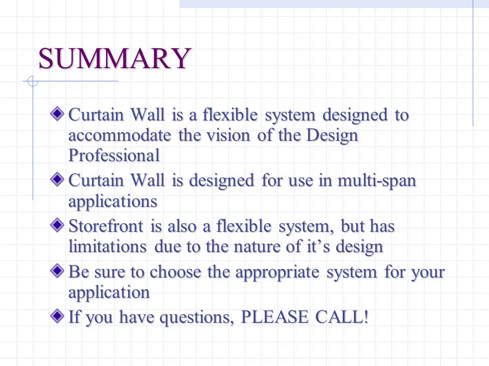 SUMMARY Curtain Wall is a flexible system designed to accommodate the vision of the Design Professional.