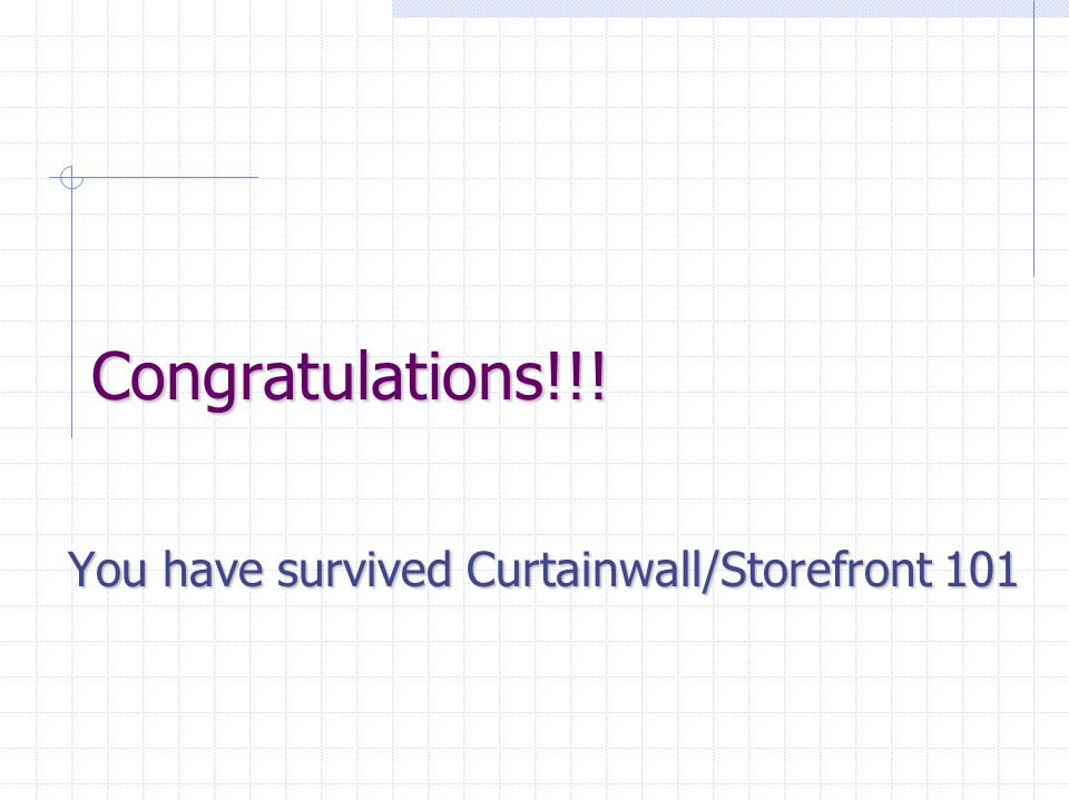 You have survived Curtainwall/Storefront 101