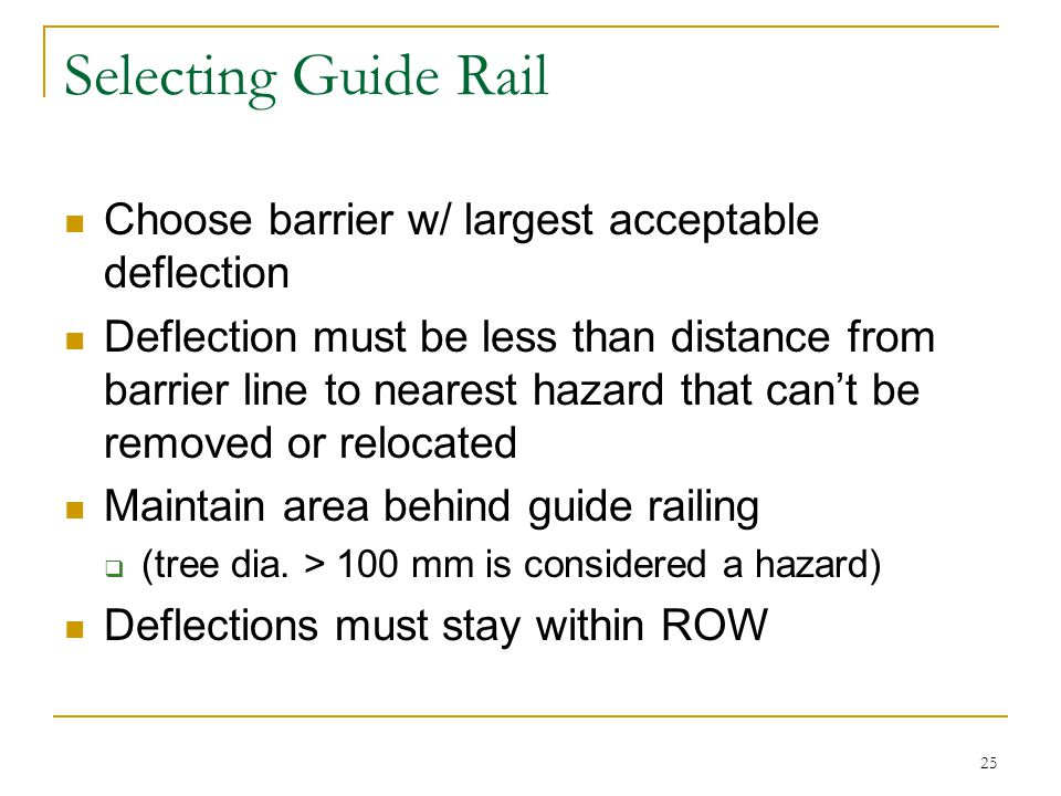 Selecting Guide Rail Choose barrier w/ largest acceptable deflection