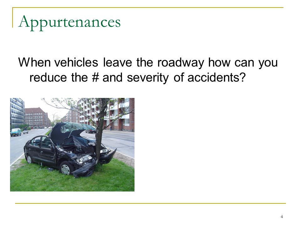 Appurtenances When vehicles leave the roadway how can you reduce the # and severity of accidents