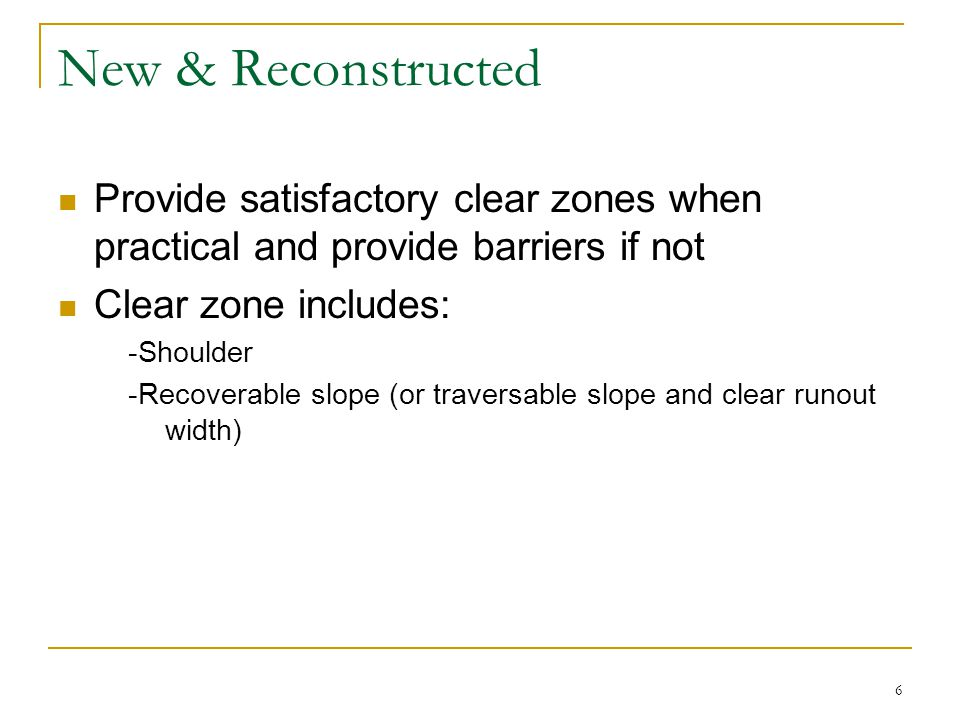 New & Reconstructed Provide satisfactory clear zones when practical and provide barriers if not. Clear zone includes: