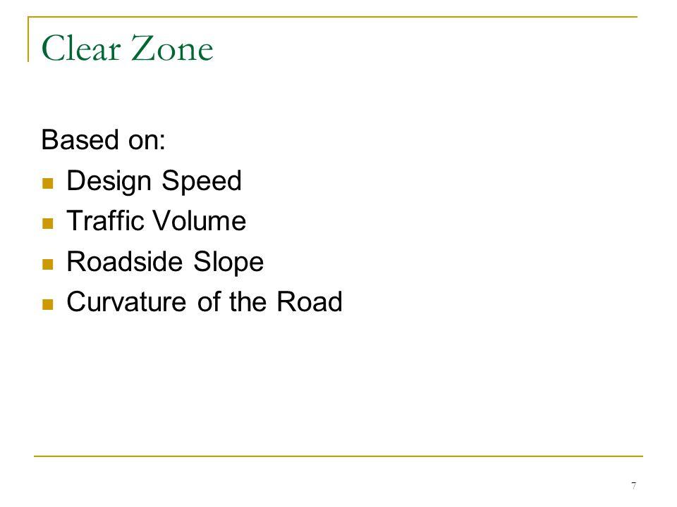 Clear Zone Based on: Design Speed Traffic Volume Roadside Slope