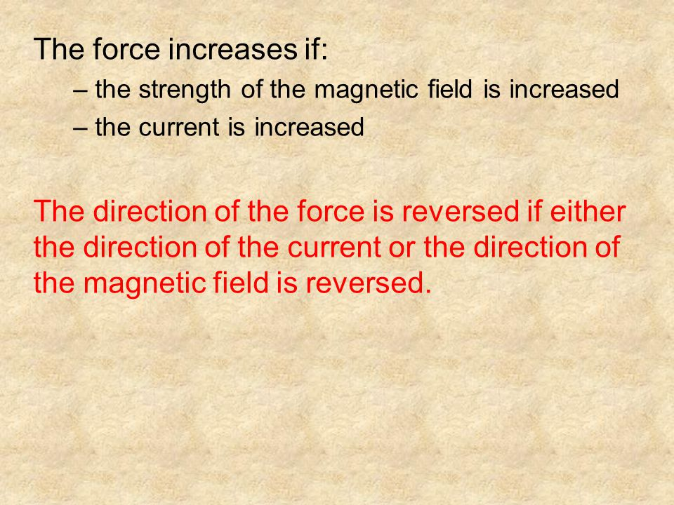 The force increases if: