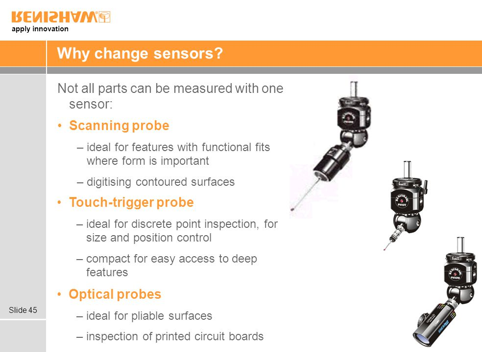 Why change sensors Not all parts can be measured with one sensor: