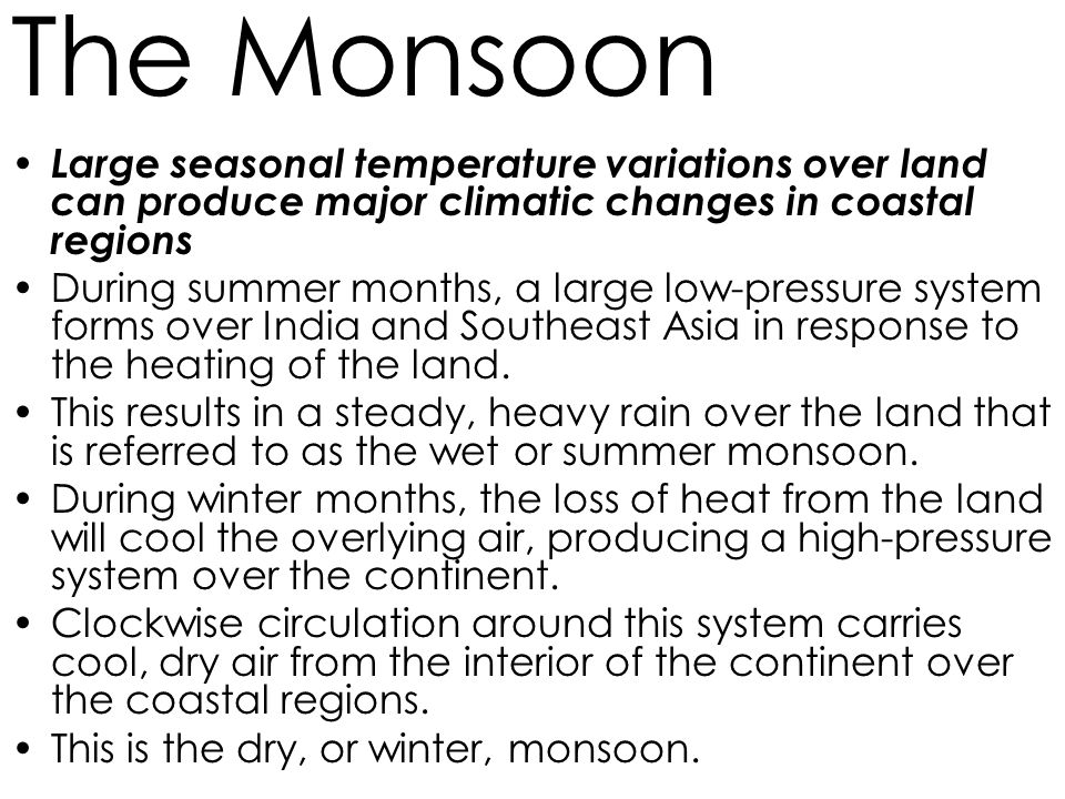 The Monsoon Large seasonal temperature variations over land can produce major climatic changes in coastal regions.