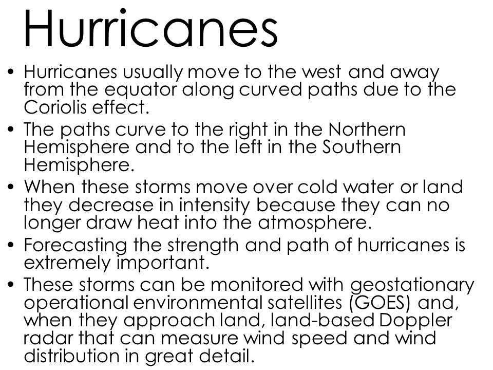 Hurricanes Hurricanes usually move to the west and away from the equator along curved paths due to the Coriolis effect.