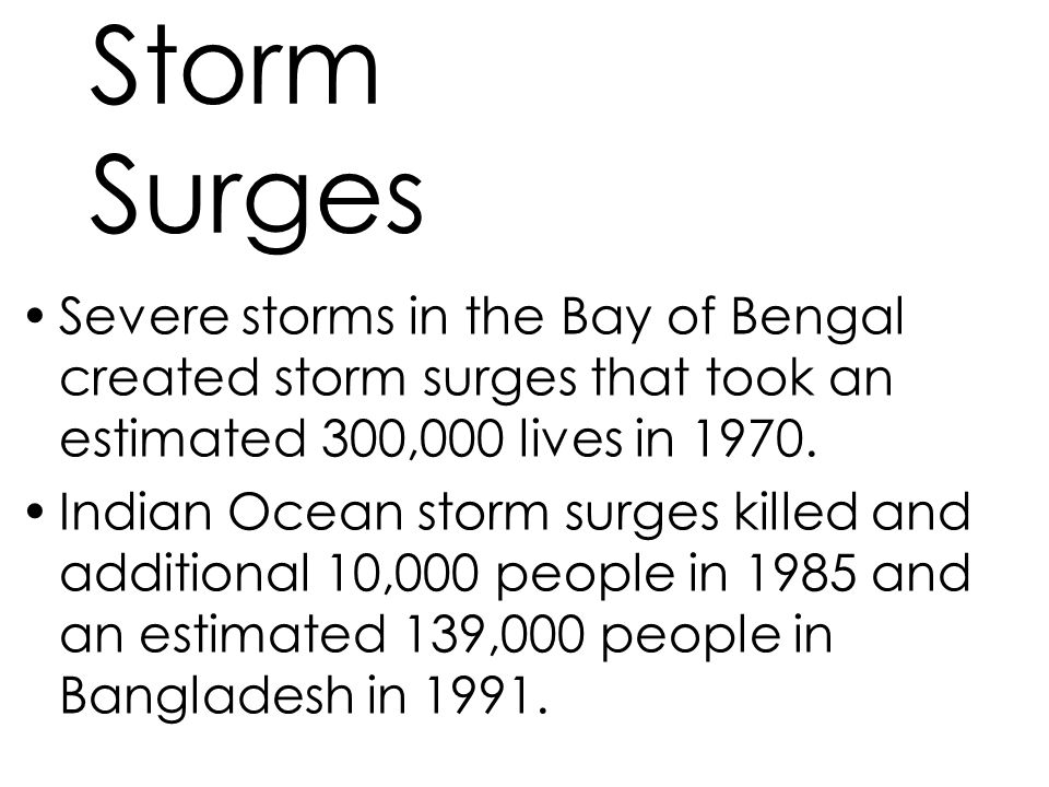 Storm Surges Severe storms in the Bay of Bengal created storm surges that took an estimated 300,000 lives in 1970.