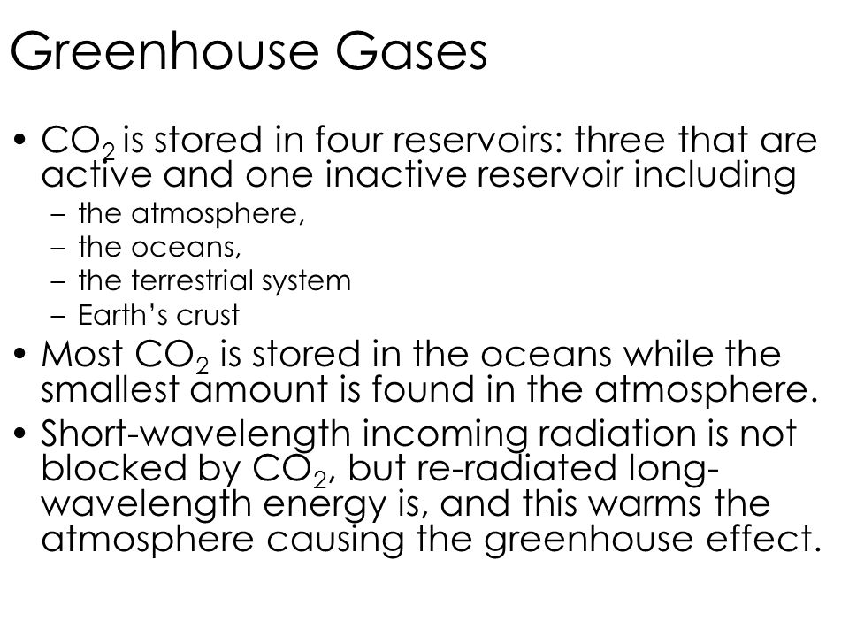 Greenhouse Gases CO2 is stored in four reservoirs: three that are active and one inactive reservoir including.