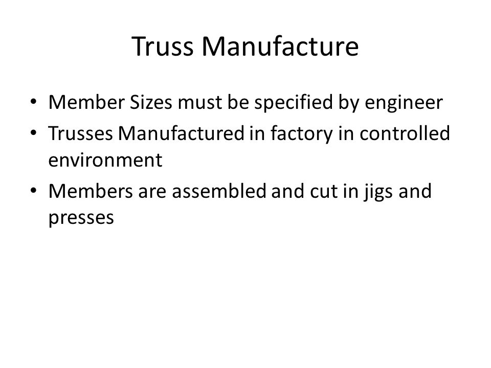 Truss Manufacture Member Sizes must be specified by engineer