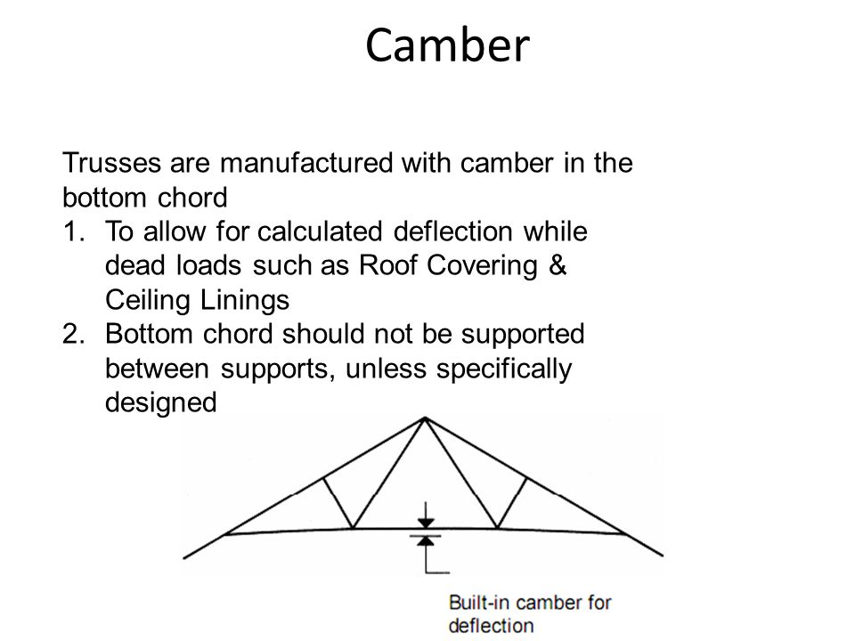 Camber Trusses are manufactured with camber in the bottom chord
