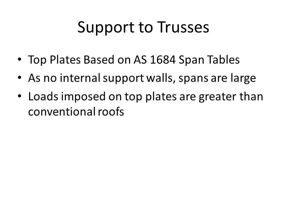 Support to Trusses Top Plates Based on AS 1684 Span Tables