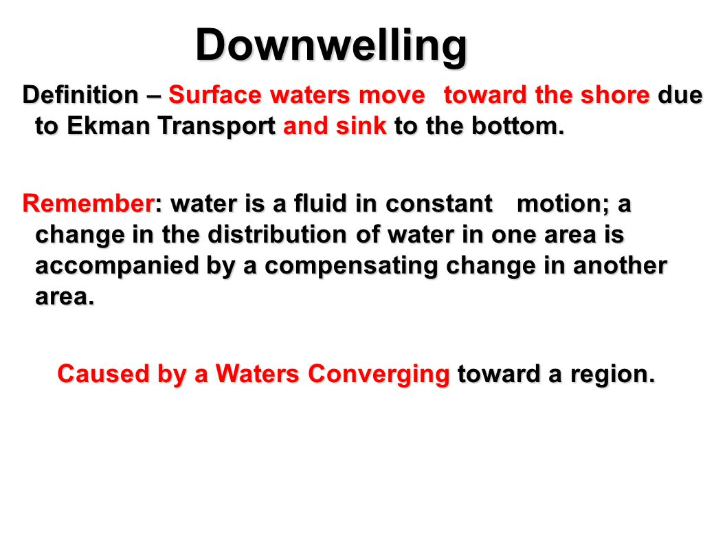 Downwelling Definition – Surface waters move toward the shore due to Ekman Transport and sink to the bottom.