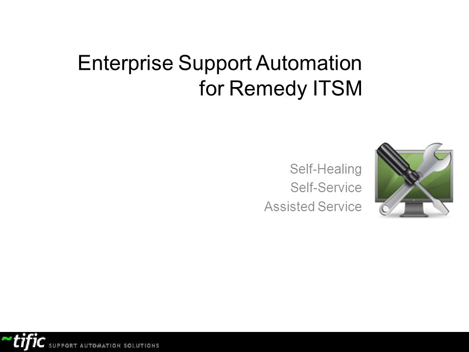 Enterprise Support Automation for Remedy ITSM