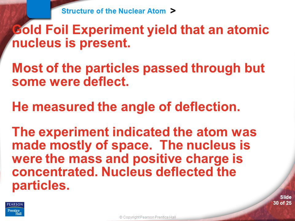 Gold Foil Experiment yield that an atomic nucleus is present