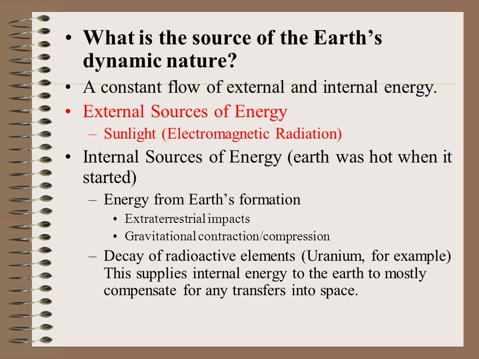 What is the source of the Earth's dynamic nature