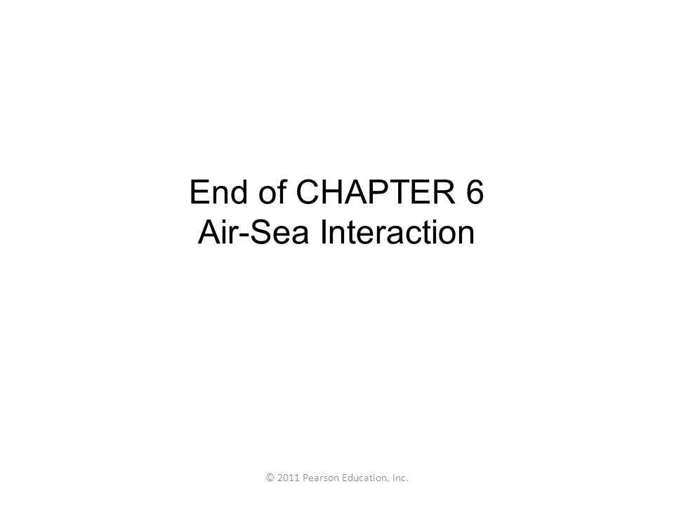 End of CHAPTER 6 Air-Sea Interaction