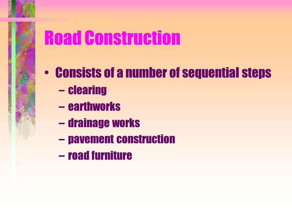 Road Construction Consists of a number of sequential steps clearing