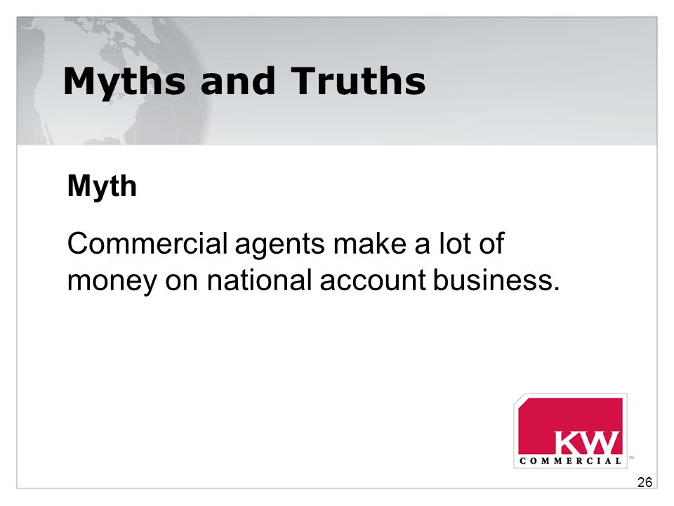 Myths and Truths Myth Commercial agents make a lot of money on national account business. 26