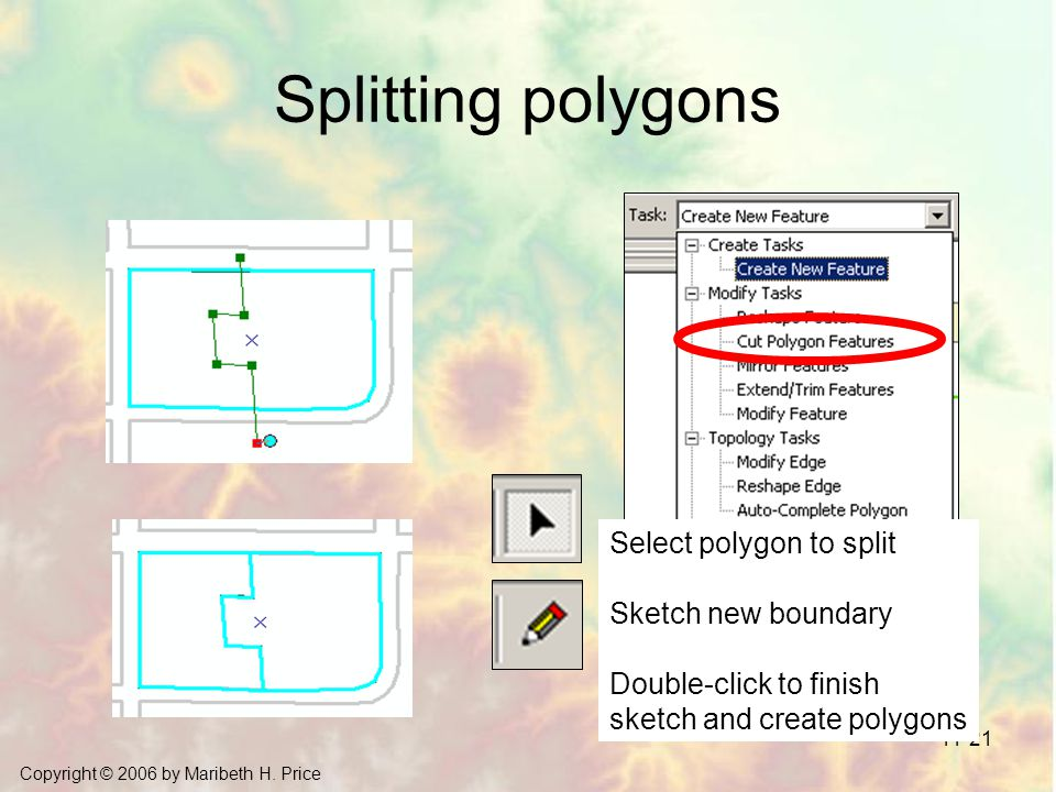 Splitting polygons Select polygon to split Sketch new boundary