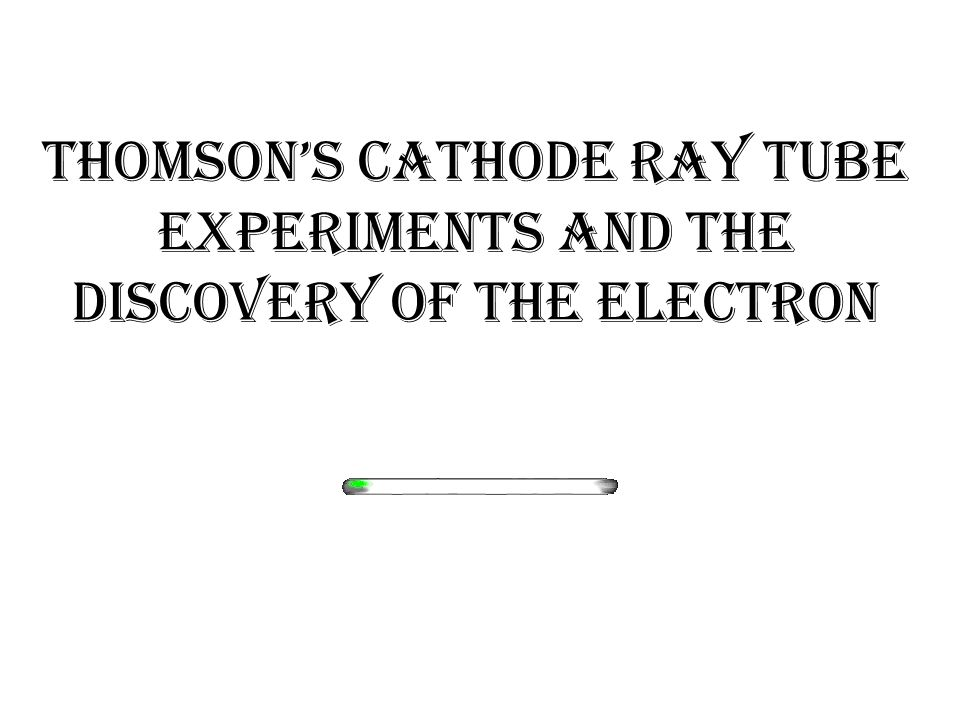 Thomson's Cathode Ray Tube Experiments and the Discovery of the Electron