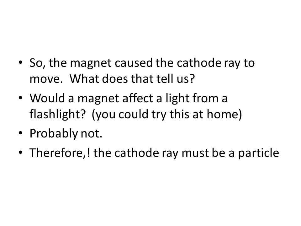 So, the magnet caused the cathode ray to move. What does that tell us