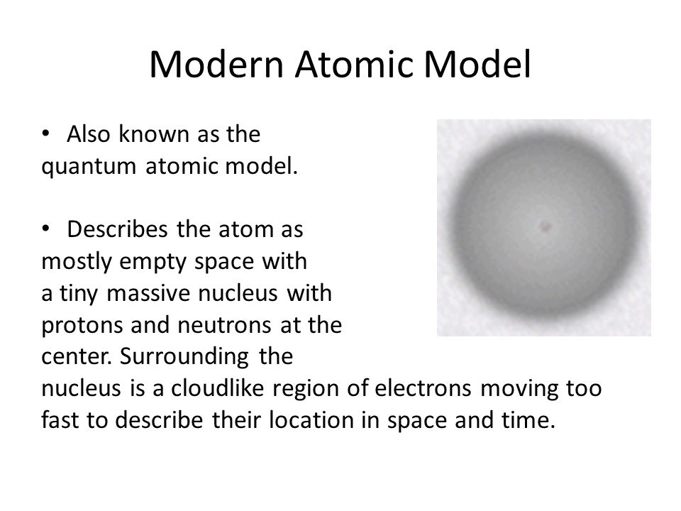 Modern Atomic Model Also known as the quantum atomic model.
