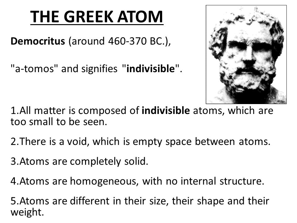 THE GREEK ATOM Democritus (around 460-370 BC.),