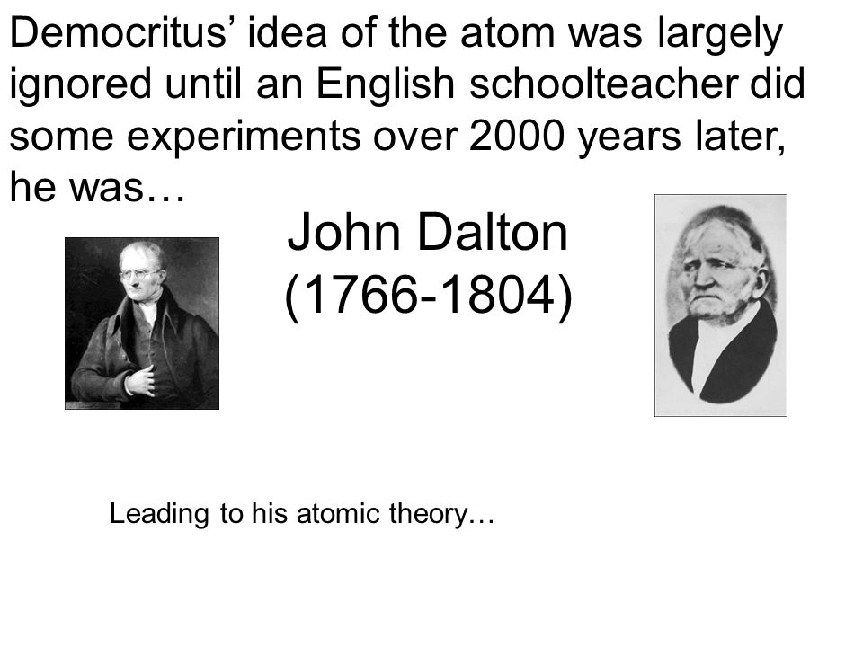 Democritus' idea of the atom was largely ignored until an English schoolteacher did some experiments over 2000 years later, he was…