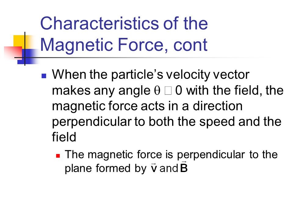 Characteristics of the Magnetic Force, cont