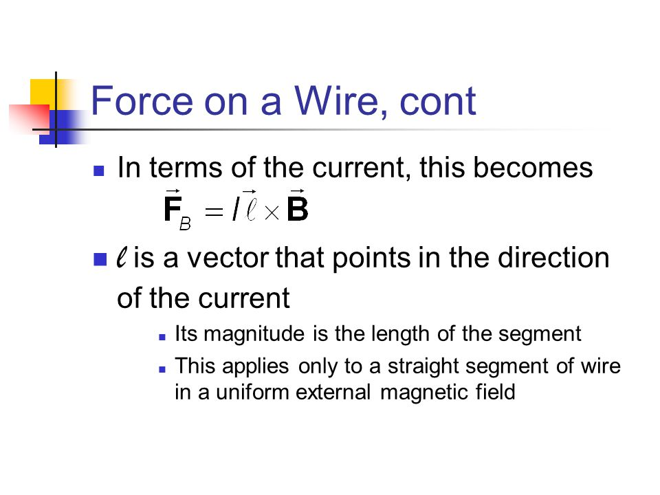 Force on a Wire, cont In terms of the current, this becomes. l is a vector that points in the direction of the current.