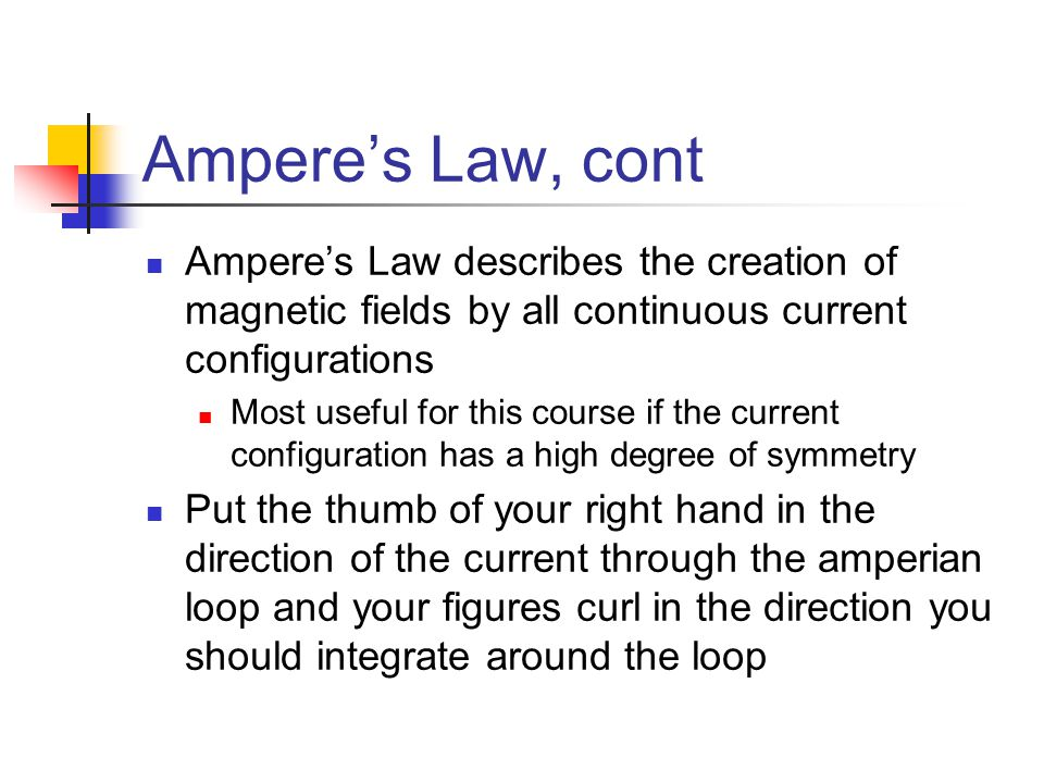 Ampere's Law, cont Ampere's Law describes the creation of magnetic fields by all continuous current configurations.