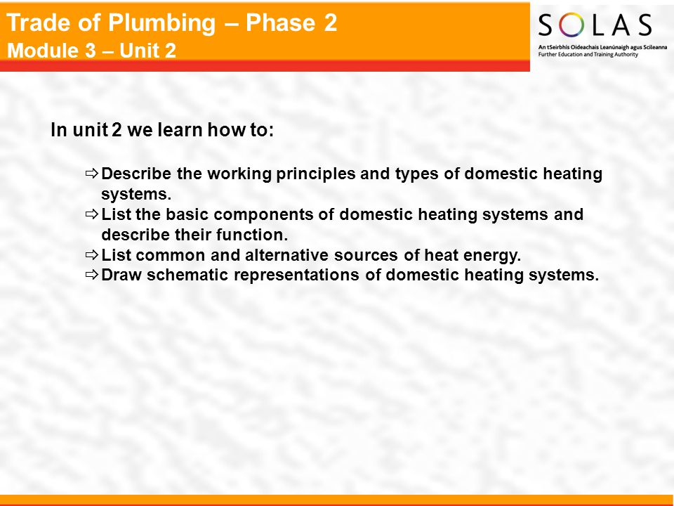 In unit 2 we learn how to: Describe the working principles and types of domestic heating systems.