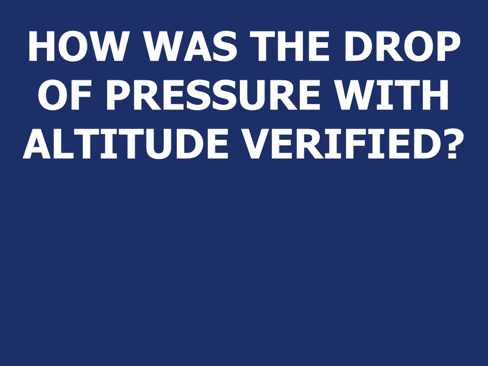 HOW WAS THE DROP OF PRESSURE WITH ALTITUDE VERIFIED
