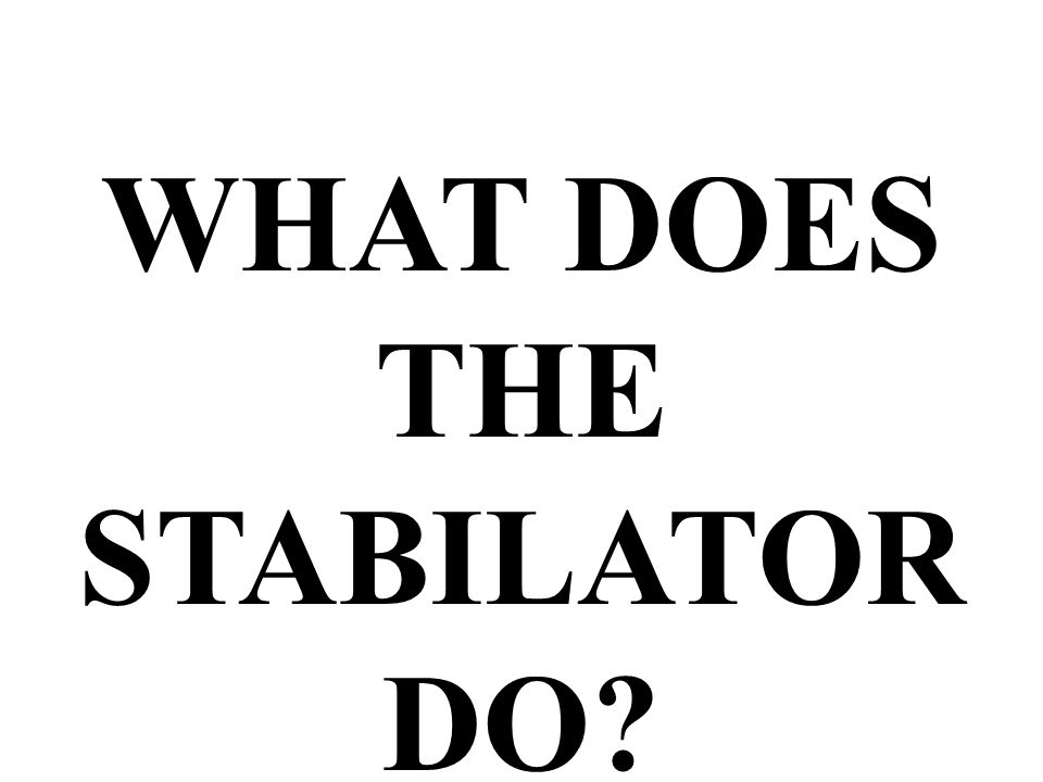 WHAT DOES THE STABILATOR DO