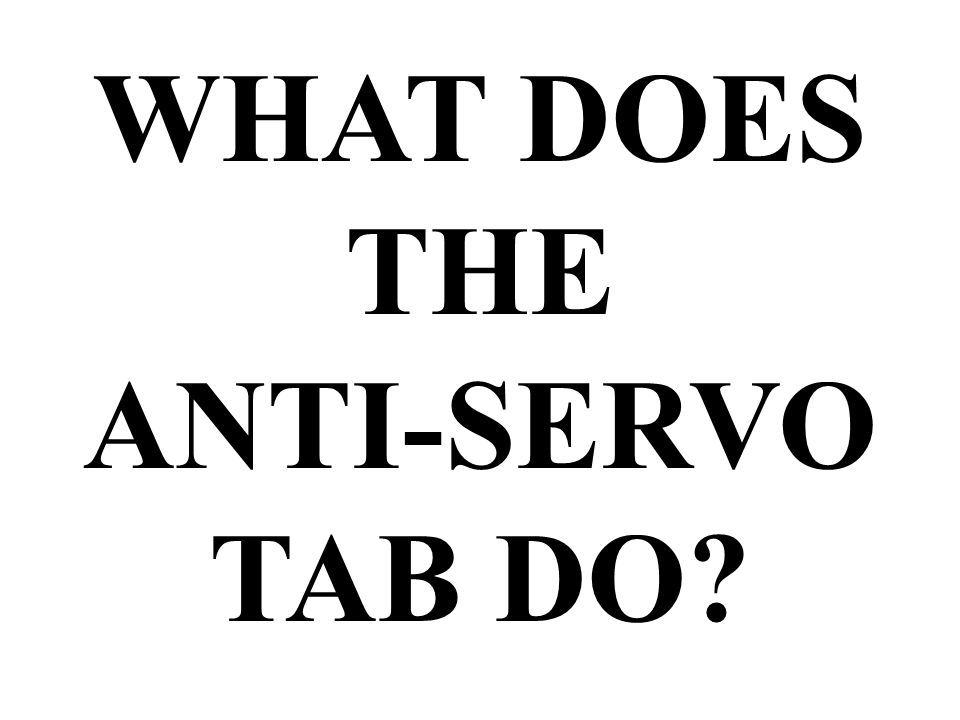 WHAT DOES THE ANTI-SERVO TAB DO