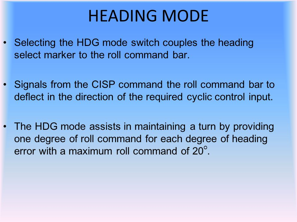 HEADING MODE Selecting the HDG mode switch couples the heading select marker to the roll command bar.