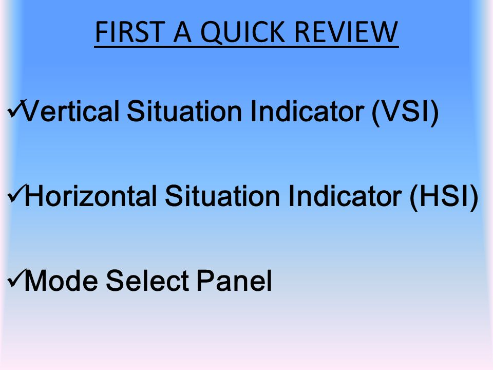 FIRST A QUICK REVIEW Vertical Situation Indicator (VSI)