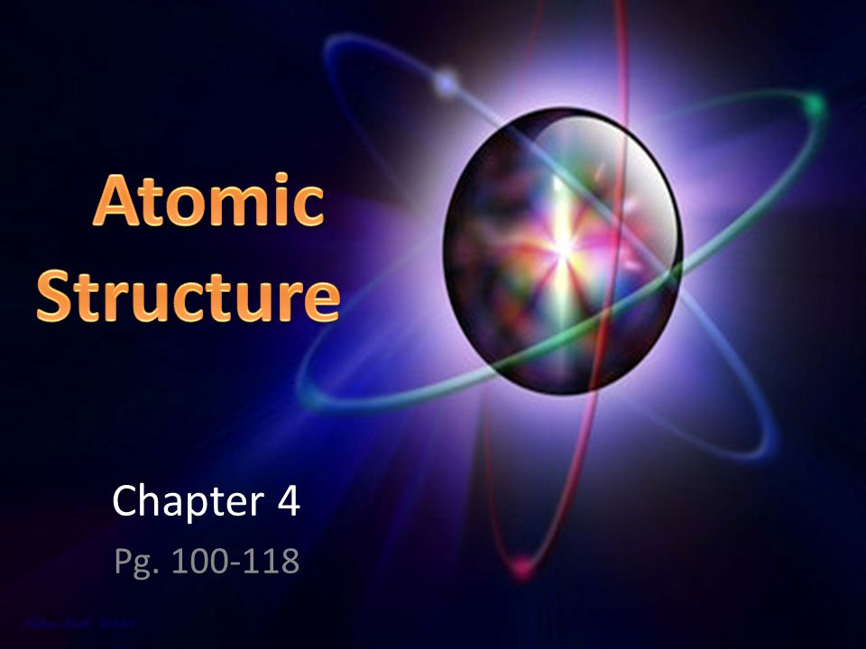 Atomic Structure Chapter 4 Pg. 100-118