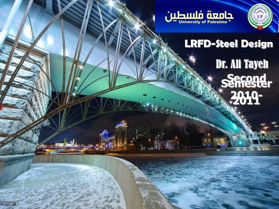 LRFD-Steel Design Dr. Ali Tayeh Second Semester 2010-2011