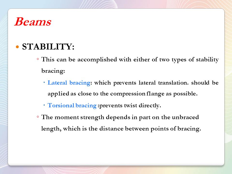 Beams STABILITY: This can be accomplished with either of two types of stability bracing: