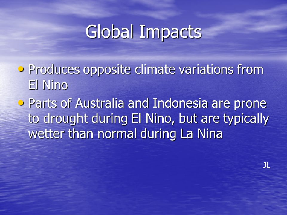Global Impacts Produces opposite climate variations from El Nino