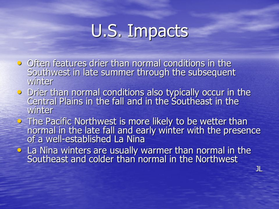 U.S. Impacts Often features drier than normal conditions in the Southwest in late summer through the subsequent winter.