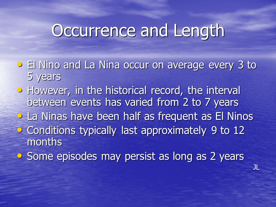 Occurrence and Length El Nino and La Nina occur on average every 3 to 5 years.