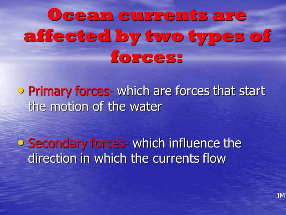 Ocean currents are affected by two types of forces:
